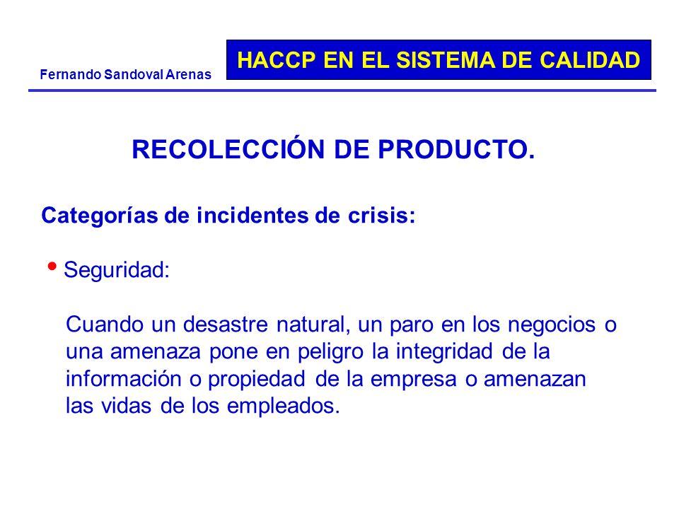 HACCP EN EL SISTEMA DE CALIDAD Fernando Sandoval Arenas Categorías de incidentes de crisis: Seguridad: Cuando un desastre natural, un paro en los nego