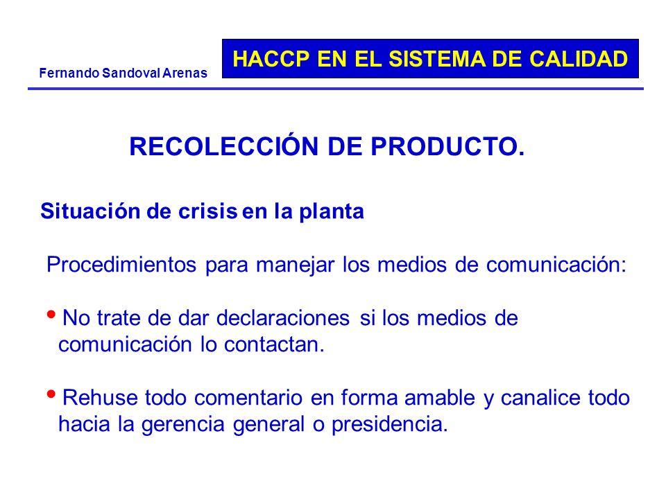 HACCP EN EL SISTEMA DE CALIDAD Fernando Sandoval Arenas Situación de crisis en la planta Procedimientos para manejar los medios de comunicación: No tr