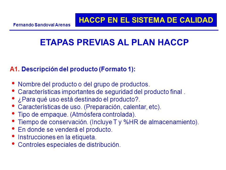 HACCP EN EL SISTEMA DE CALIDAD Fernando Sandoval Arenas A1. Descripción del producto (Formato 1): Nombre del producto o del grupo de productos. Caract
