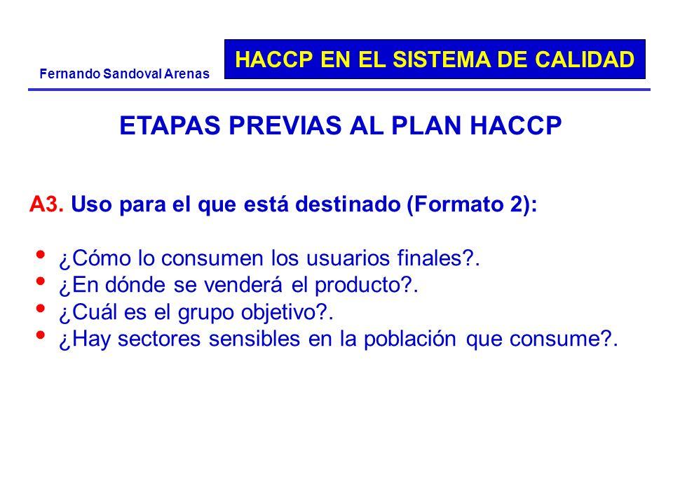 HACCP EN EL SISTEMA DE CALIDAD Fernando Sandoval Arenas A3. Uso para el que está destinado (Formato 2): ¿Cómo lo consumen los usuarios finales?. ¿En d