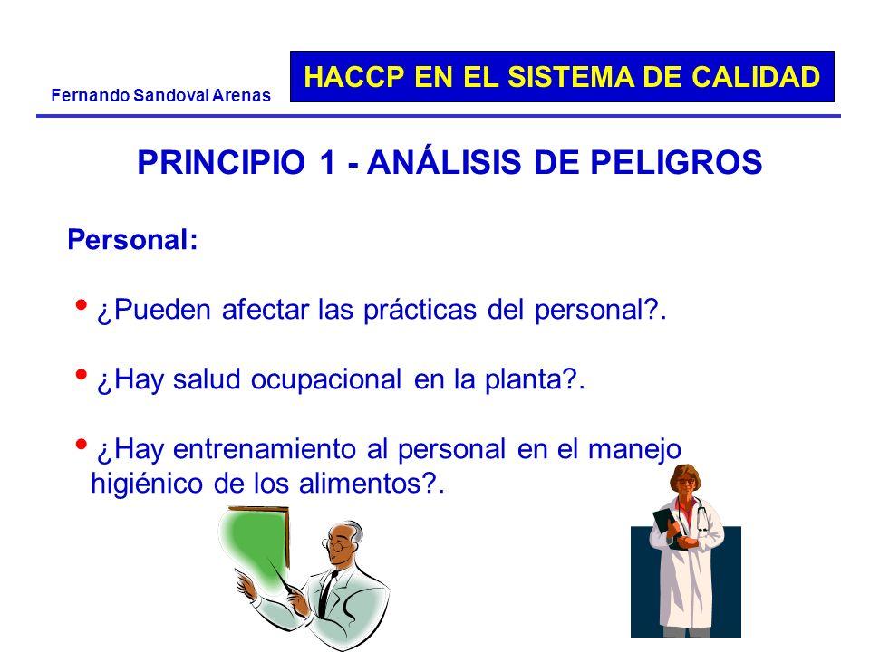 HACCP EN EL SISTEMA DE CALIDAD Fernando Sandoval Arenas PRINCIPIO 1 - ANÁLISIS DE PELIGROS Personal: ¿Pueden afectar las prácticas del personal?. ¿Hay