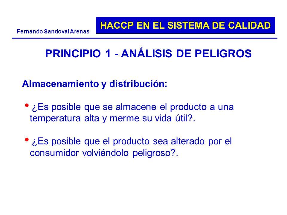 HACCP EN EL SISTEMA DE CALIDAD Fernando Sandoval Arenas PRINCIPIO 1 - ANÁLISIS DE PELIGROS Almacenamiento y distribución: ¿Es posible que se almacene