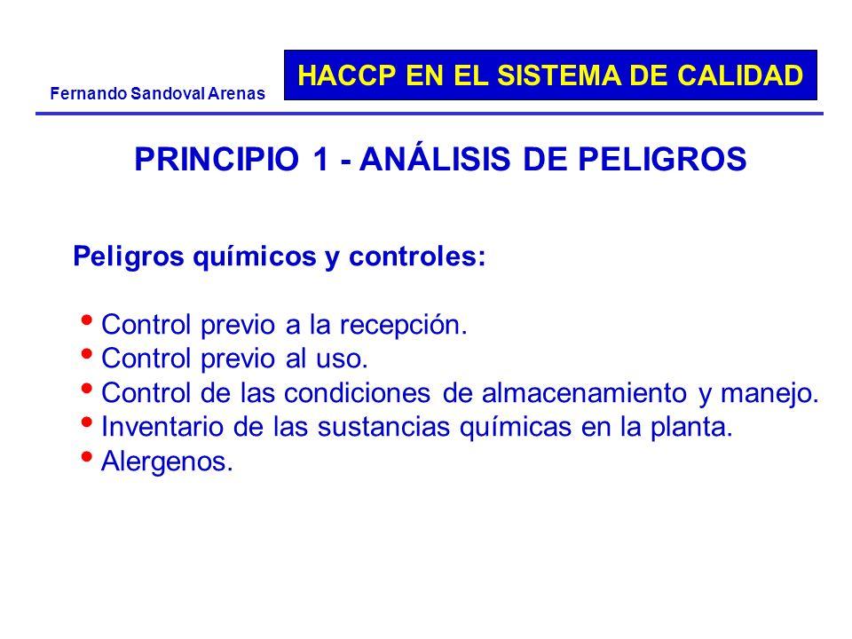 HACCP EN EL SISTEMA DE CALIDAD Fernando Sandoval Arenas PRINCIPIO 1 - ANÁLISIS DE PELIGROS Peligros químicos y controles: Control previo a la recepció