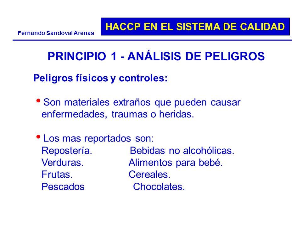 HACCP EN EL SISTEMA DE CALIDAD Fernando Sandoval Arenas PRINCIPIO 1 - ANÁLISIS DE PELIGROS Peligros físicos y controles: Son materiales extraños que p