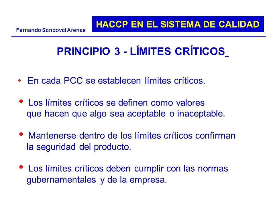 HACCP EN EL SISTEMA DE CALIDAD Fernando Sandoval Arenas PRINCIPIO 3 - LÍMITES CRÍTICOS En cada PCC se establecen límites críticos. Los límites crítico