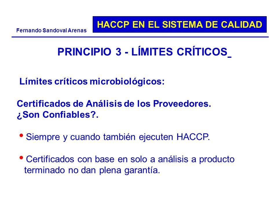 HACCP EN EL SISTEMA DE CALIDAD Fernando Sandoval Arenas PRINCIPIO 3 - LÍMITES CRÍTICOS Límites críticos microbiológicos: Certificados de Análisis de l