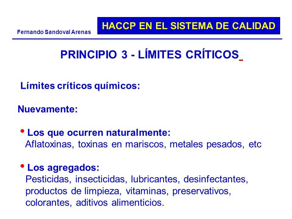 HACCP EN EL SISTEMA DE CALIDAD Fernando Sandoval Arenas PRINCIPIO 3 - LÍMITES CRÍTICOS Límites críticos químicos: Nuevamente: Los que ocurren naturalm
