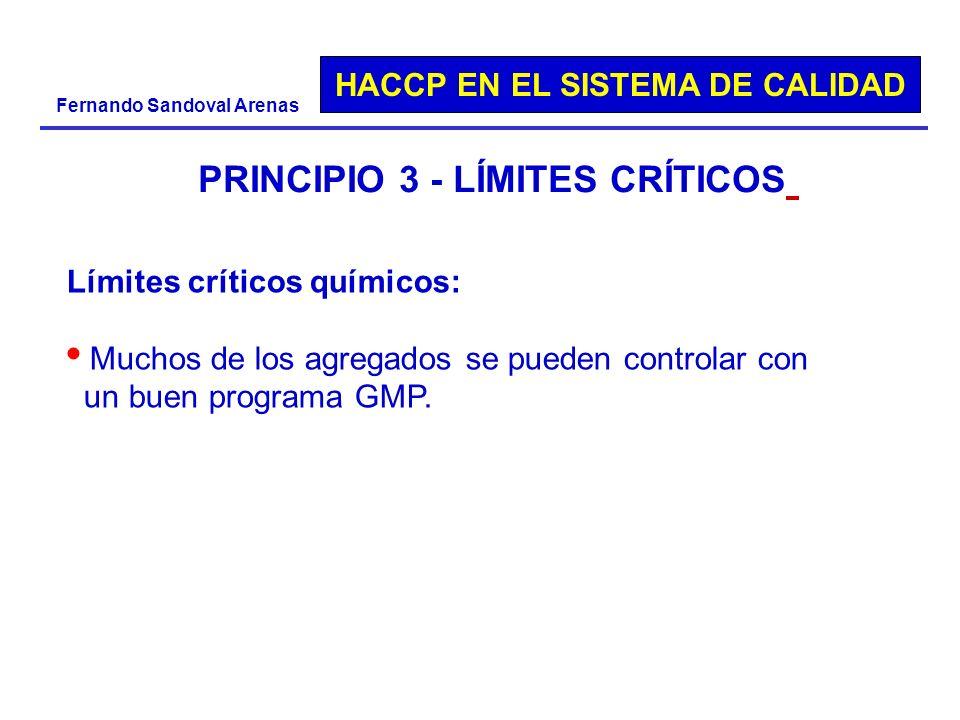 HACCP EN EL SISTEMA DE CALIDAD Fernando Sandoval Arenas PRINCIPIO 3 - LÍMITES CRÍTICOS Límites críticos químicos: Muchos de los agregados se pueden co