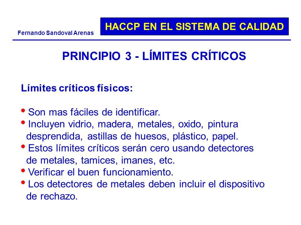 HACCP EN EL SISTEMA DE CALIDAD Fernando Sandoval Arenas PRINCIPIO 3 - LÍMITES CRÍTICOS Límites críticos físicos: Son mas fáciles de identificar. Inclu