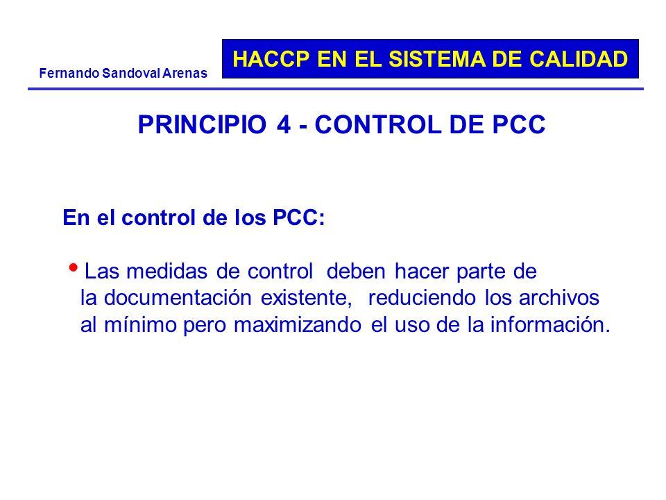 HACCP EN EL SISTEMA DE CALIDAD Fernando Sandoval Arenas PRINCIPIO 4 - CONTROL DE PCC En el control de los PCC: Las medidas de control deben hacer part