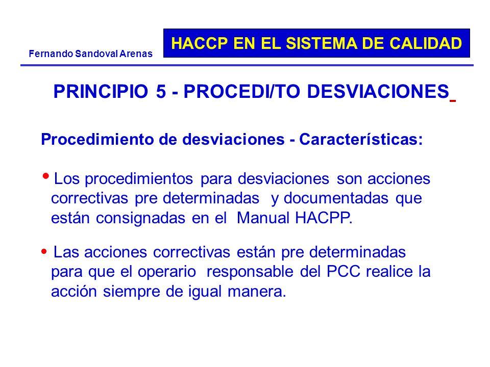 HACCP EN EL SISTEMA DE CALIDAD Fernando Sandoval Arenas PRINCIPIO 5 - PROCEDI/TO DESVIACIONES Procedimiento de desviaciones - Características: Los pro