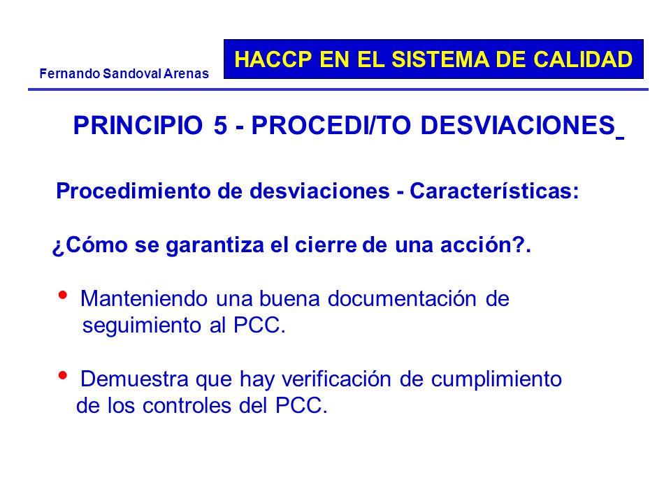 HACCP EN EL SISTEMA DE CALIDAD Fernando Sandoval Arenas PRINCIPIO 5 - PROCEDI/TO DESVIACIONES Procedimiento de desviaciones - Características: ¿Cómo s