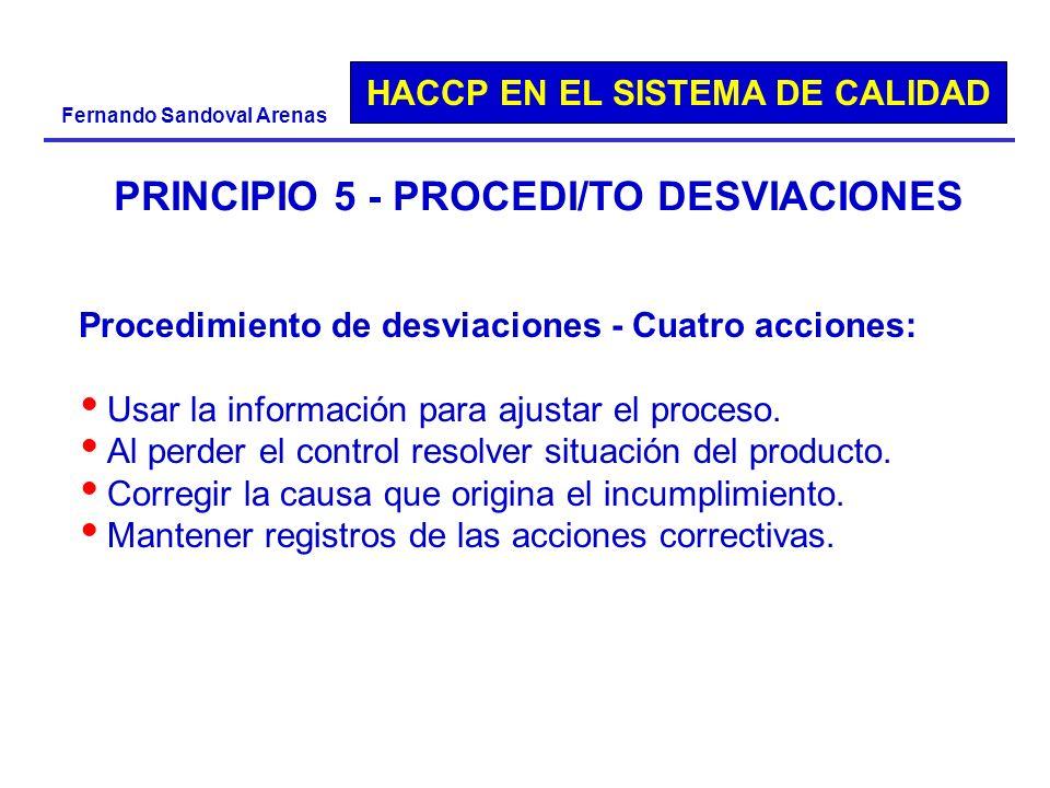 HACCP EN EL SISTEMA DE CALIDAD Fernando Sandoval Arenas PRINCIPIO 5 - PROCEDI/TO DESVIACIONES Procedimiento de desviaciones - Cuatro acciones: Usar la