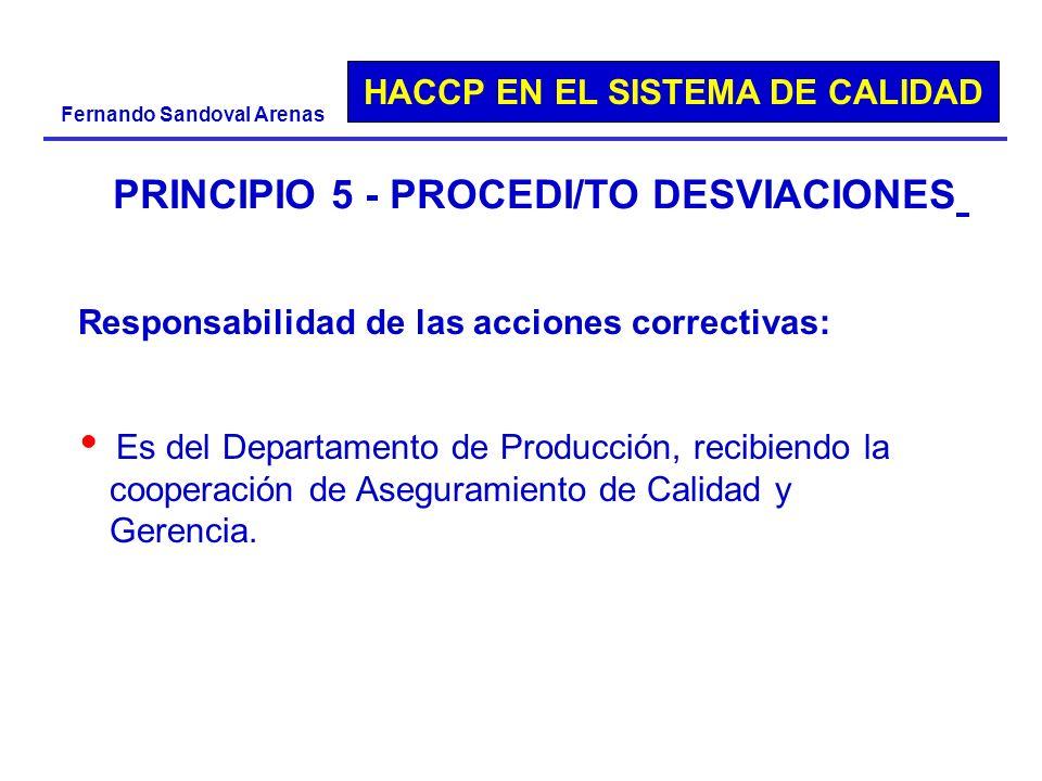 HACCP EN EL SISTEMA DE CALIDAD Fernando Sandoval Arenas PRINCIPIO 5 - PROCEDI/TO DESVIACIONES Responsabilidad de las acciones correctivas: Es del Depa