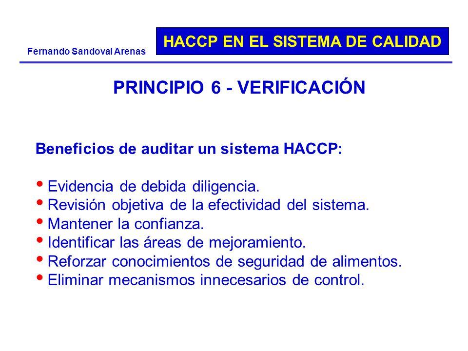 HACCP EN EL SISTEMA DE CALIDAD Fernando Sandoval Arenas PRINCIPIO 6 - VERIFICACIÓN Beneficios de auditar un sistema HACCP: Evidencia de debida diligen