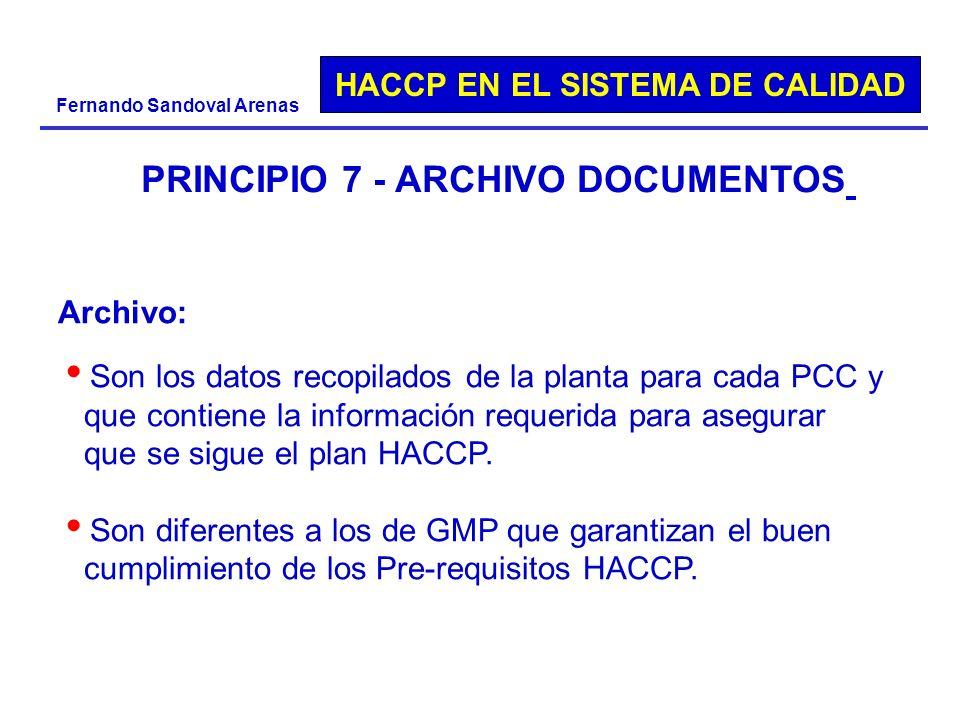 HACCP EN EL SISTEMA DE CALIDAD Fernando Sandoval Arenas PRINCIPIO 7 - ARCHIVO DOCUMENTOS Archivo: Son los datos recopilados de la planta para cada PCC