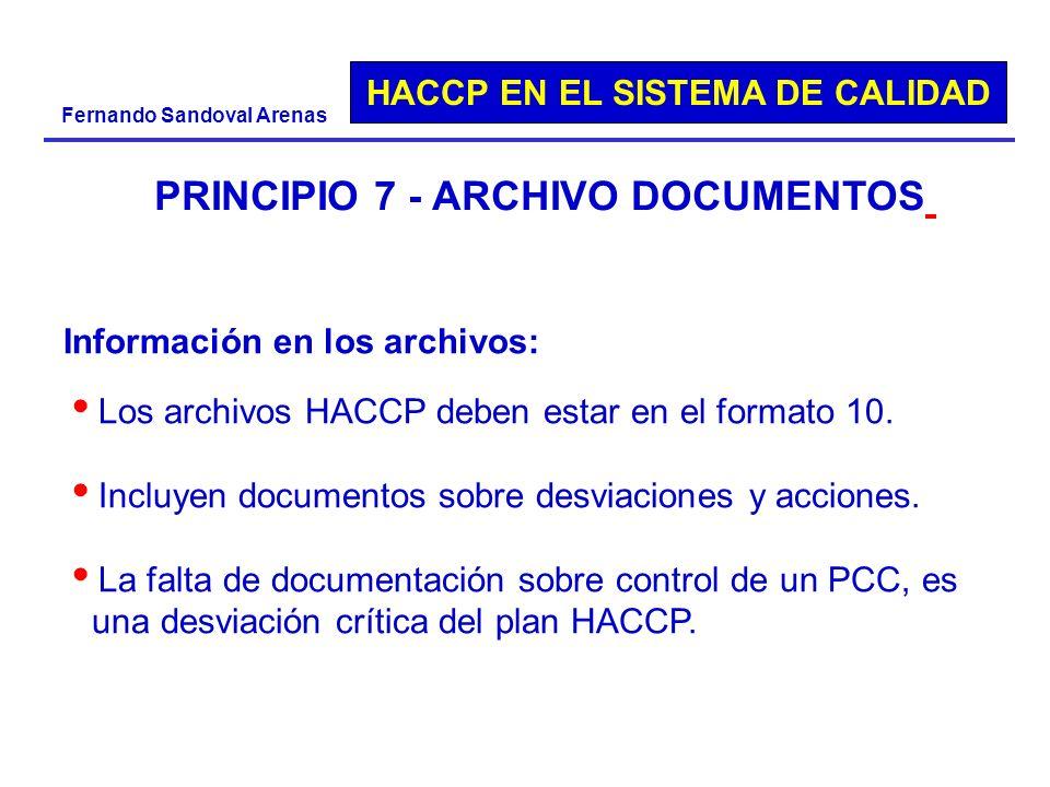 HACCP EN EL SISTEMA DE CALIDAD Fernando Sandoval Arenas PRINCIPIO 7 - ARCHIVO DOCUMENTOS Información en los archivos: Los archivos HACCP deben estar e