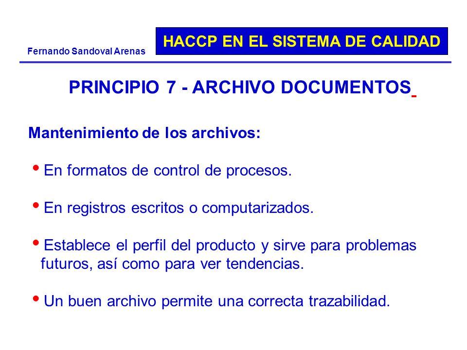 HACCP EN EL SISTEMA DE CALIDAD Fernando Sandoval Arenas PRINCIPIO 7 - ARCHIVO DOCUMENTOS Mantenimiento de los archivos: En formatos de control de proc
