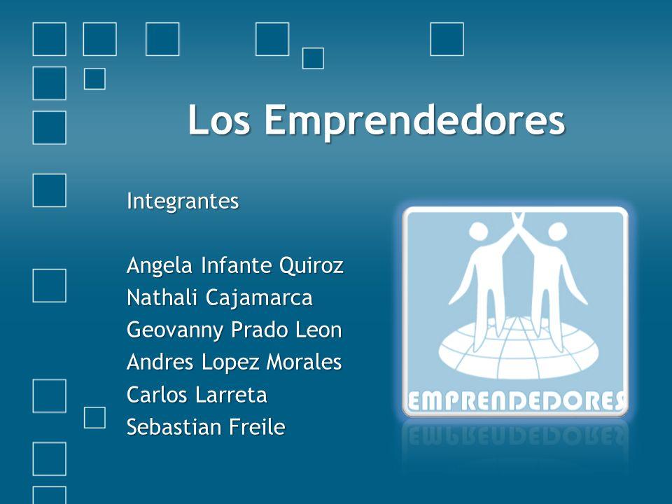 Los Emprendedores Integrantes Angela Infante Quiroz Nathali Cajamarca Geovanny Prado Leon Andres Lopez Morales Carlos Larreta Sebastian Freile