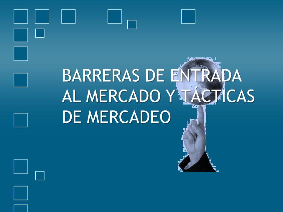 BARRERAS DE ENTRADA AL MERCADO Y TÁCTICAS DE MERCADEO