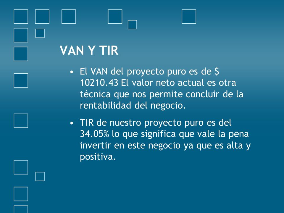 El VAN del proyecto puro es de $ 10210.43 El valor neto actual es otra técnica que nos permite concluir de la rentabilidad del negocio.