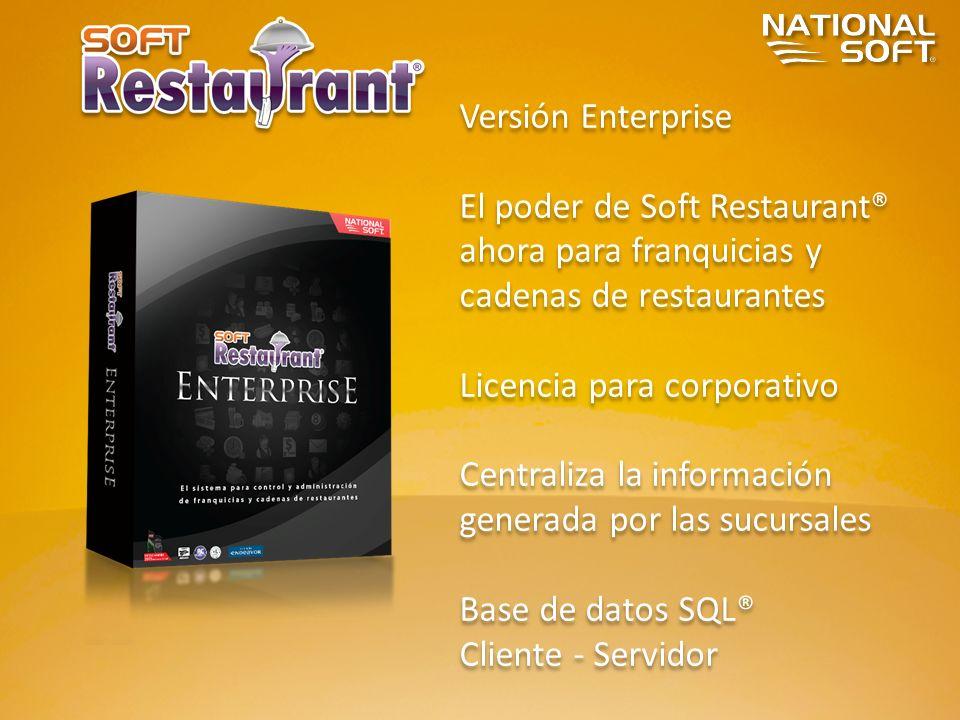 Versión Enterprise El poder de Soft Restaurant® ahora para franquicias y cadenas de restaurantes Licencia para corporativo Centraliza la información g