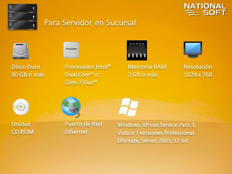Para Servidor en Sucursal Disco Duro 80 GB o más. Disco Duro 80 GB o más. Procesador Intel® Dual Core® o Core 2 Duo® Procesador Intel® Dual Core® o Co
