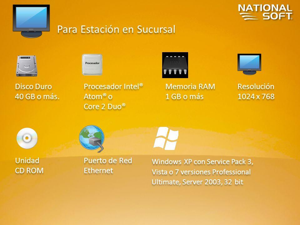Para Estación en Sucursal Disco Duro 40 GB o más. Disco Duro 40 GB o más. Procesador Intel® Atom® o Core 2 Duo® Procesador Intel® Atom® o Core 2 Duo®