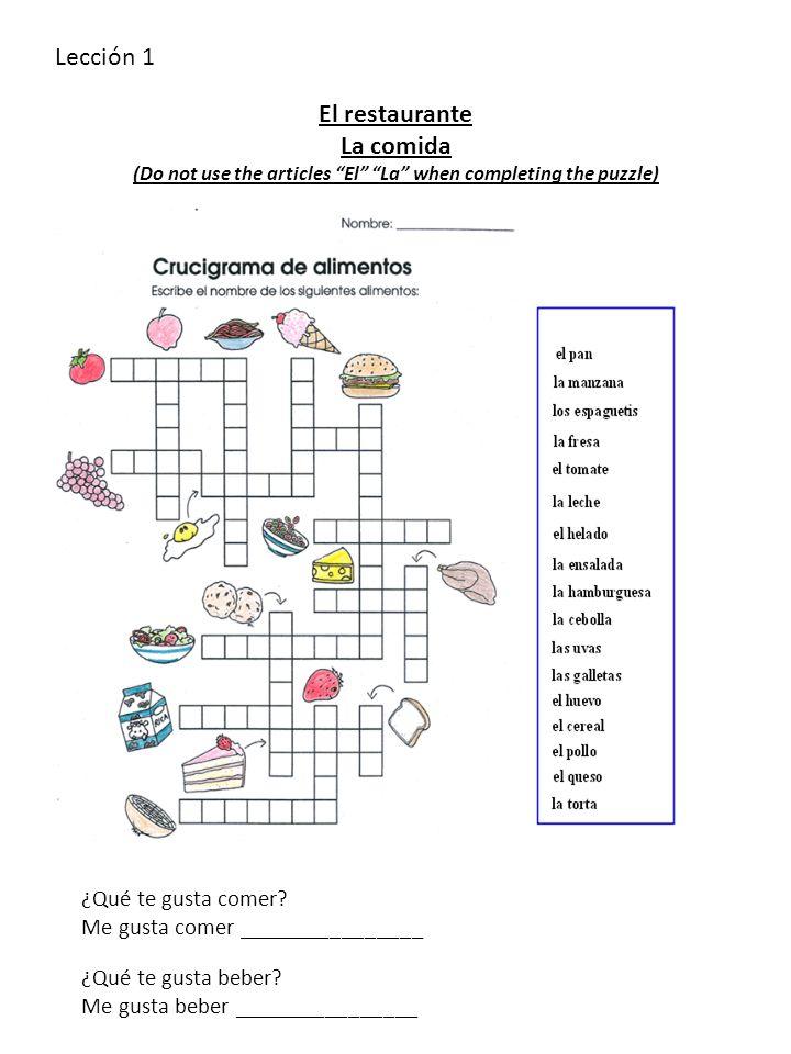 Lección 1 El restaurante La comida (Do not use the articles El La when completing the puzzle) ¿Qué te gusta comer? Me gusta comer ________________ ¿Qu