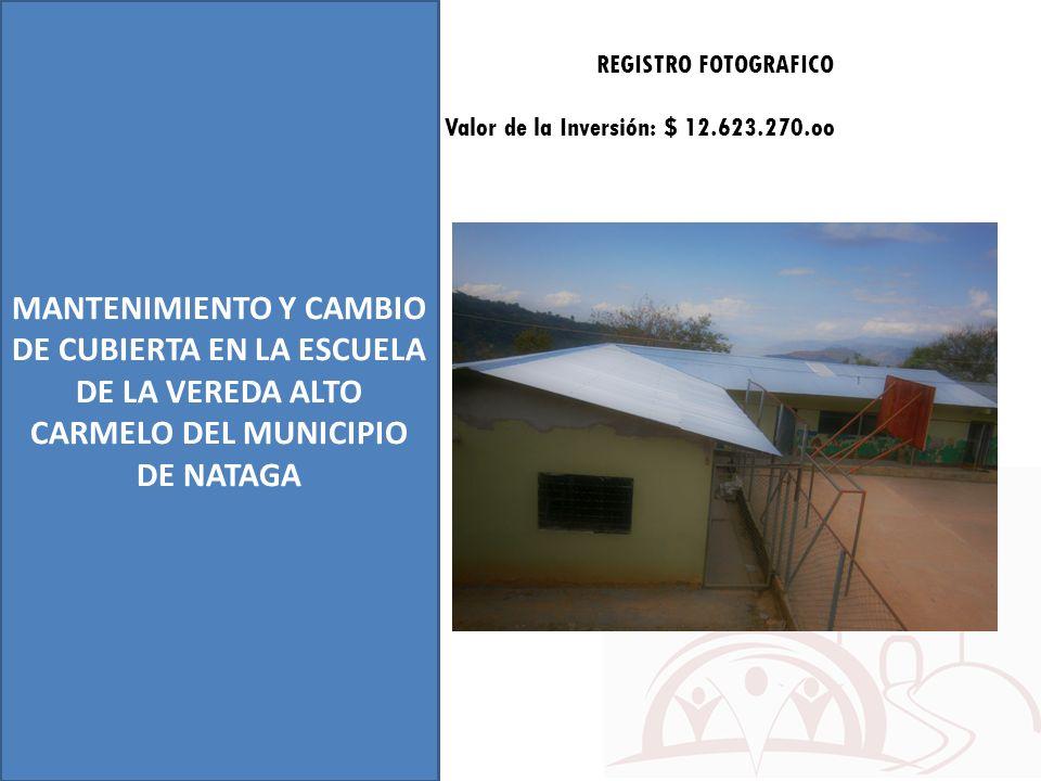 MANTENIMIENTO Y CAMBIO DE CUBIERTA EN LA ESCUELA DE LA VEREDA ALTO CARMELO DEL MUNICIPIO DE NATAGA REGISTRO FOTOGRAFICO Valor de la Inversión: $ 12.62