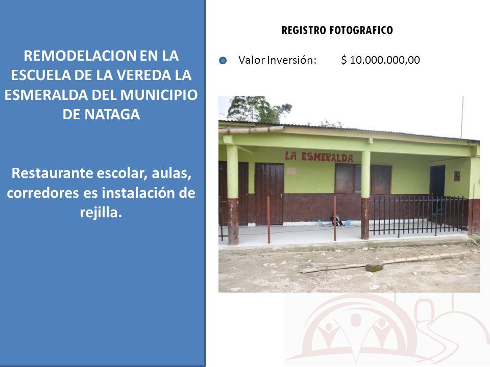 REMODELACION EN LA ESCUELA DE LA VEREDA LA ESMERALDA DEL MUNICIPIO DE NATAGA Restaurante escolar, aulas, corredores es instalación de rejilla. REGISTR