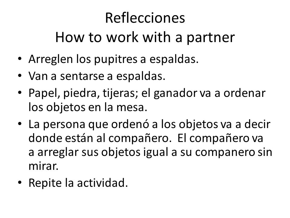 Reflecciones How to work with a partner Arreglen los pupitres a espaldas.