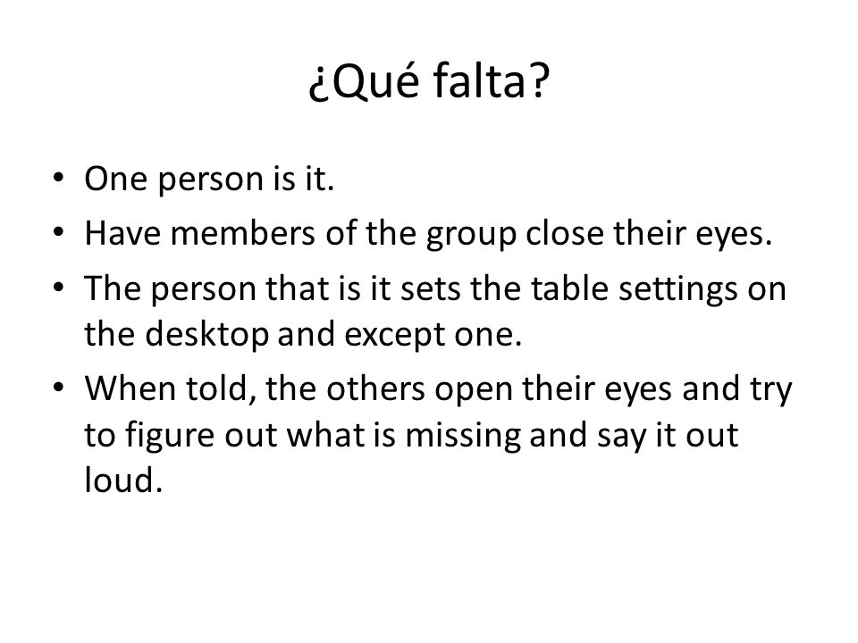 ¿Qué falta.One person is it. Have members of the group close their eyes.