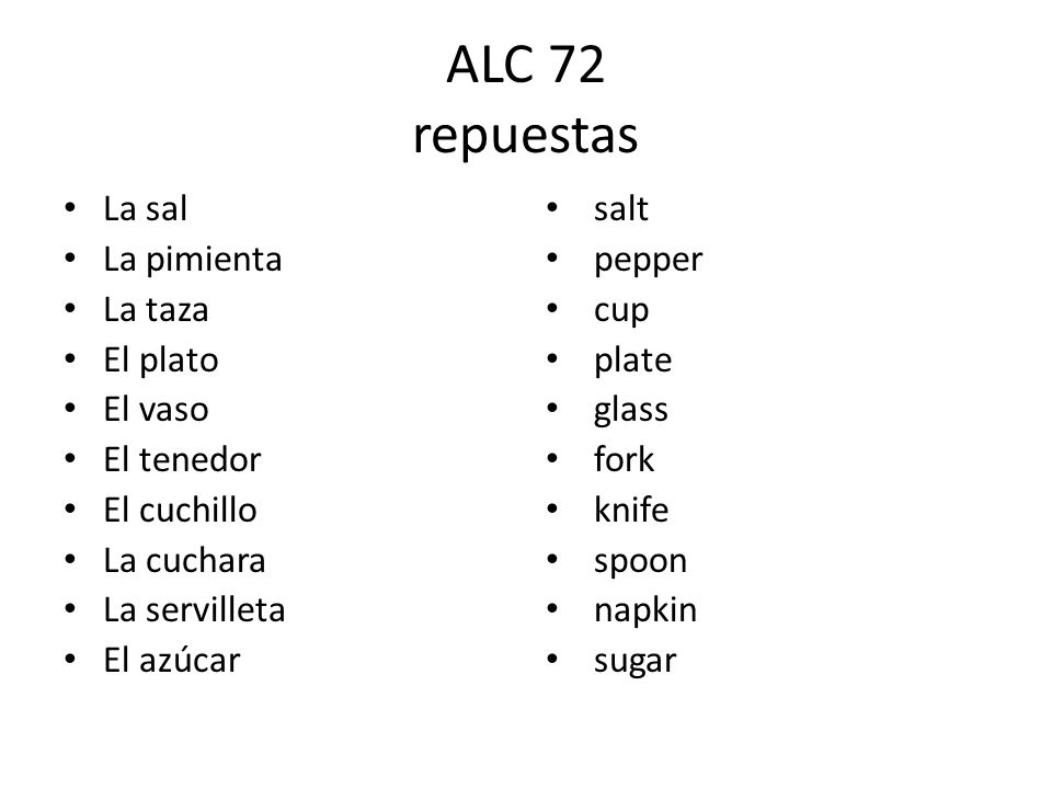 ALC 72 repuestas La sal La pimienta La taza El plato El vaso El tenedor El cuchillo La cuchara La servilleta El azúcar salt pepper cup plate glass fork knife spoon napkin sugar