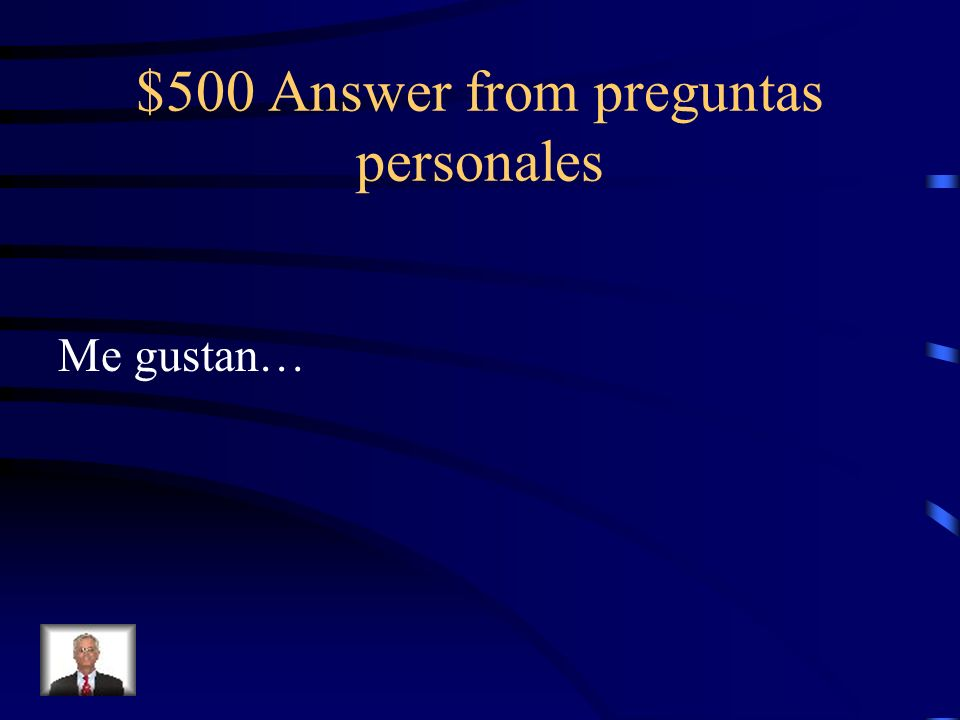 $500 Answer from preguntas personales Me gustan…