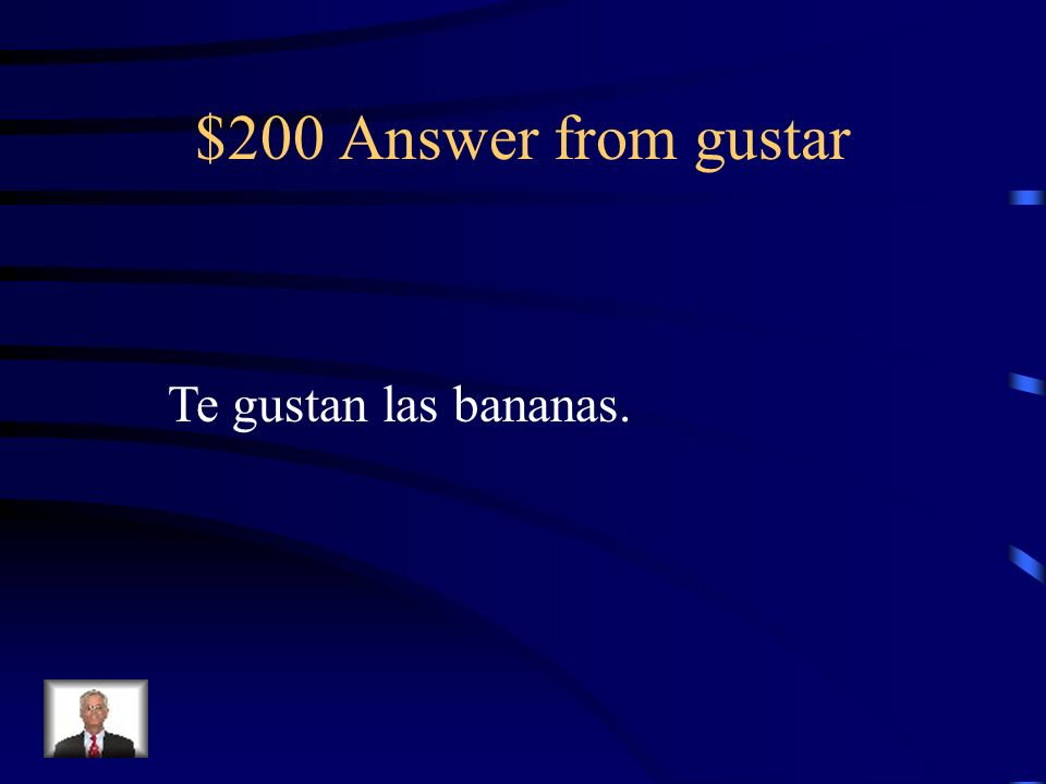 $200 Answer from gustar Te gustan las bananas.