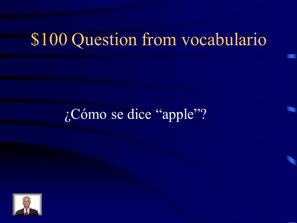 $100 Question from vocabulario ¿Cómo se dice apple?