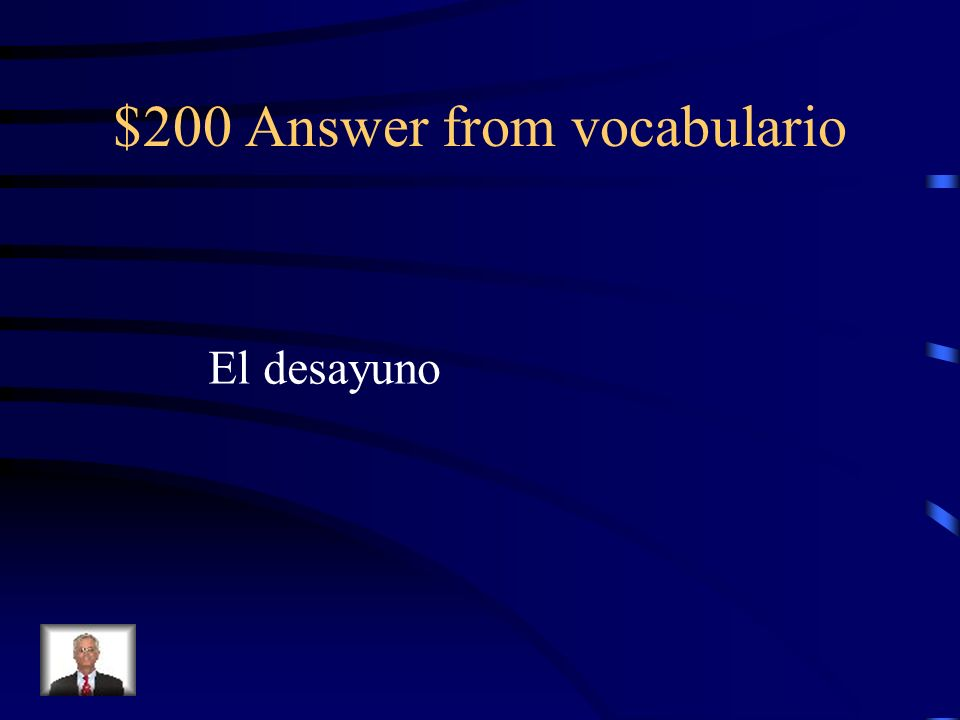 $200 Answer from vocabulario El desayuno