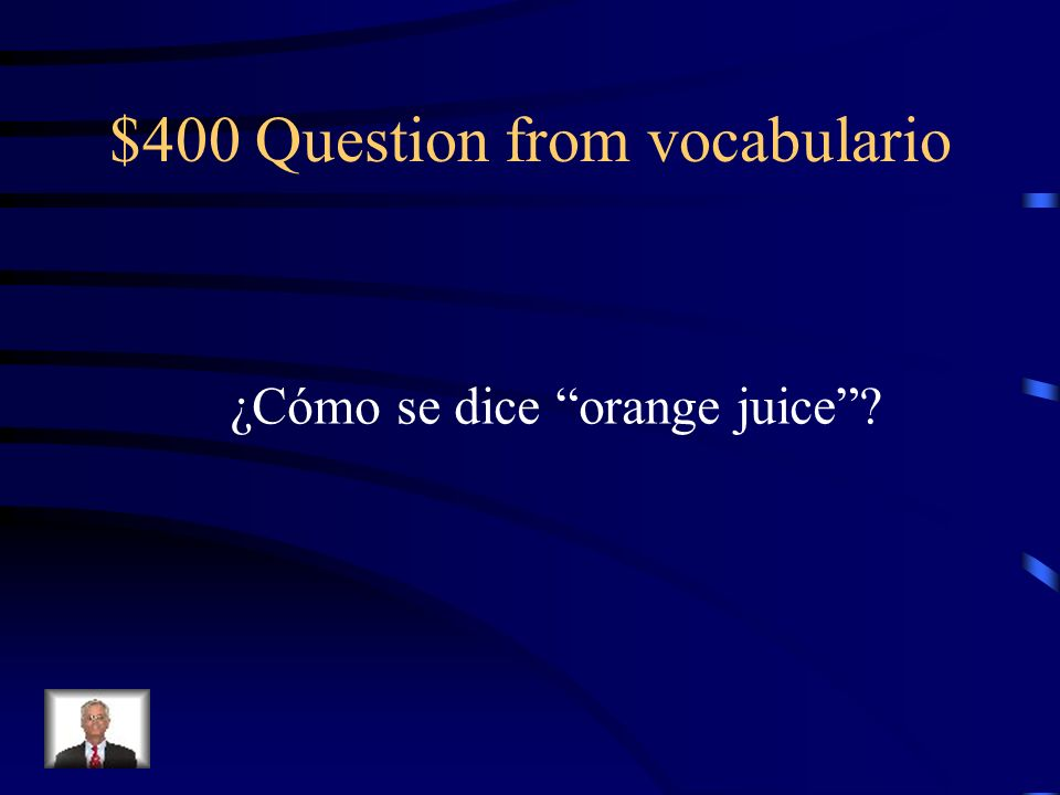 $400 Question from vocabulario ¿Cómo se dice orange juice?