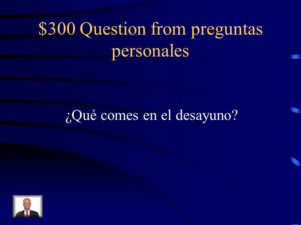 $300 Question from preguntas personales ¿Qué comes en el desayuno?