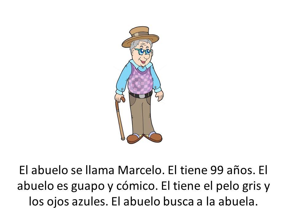 El abuelo se llama Marcelo. El tiene 99 años. El abuelo es guapo y cómico. El tiene el pelo gris y los ojos azules. El abuelo busca a la abuela.