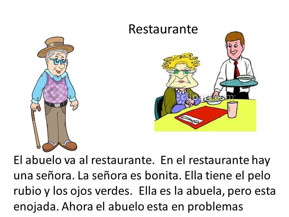Restaurante El abuelo va al restaurante. En el restaurante hay una señora. La señora es bonita. Ella tiene el pelo rubio y los ojos verdes. Ella es la