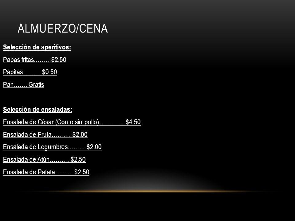 ALMUERZO/CENA Selección de aperitivos: Papas fritas………$2.50 Papitas……… $0.50 Pan……. Gratis Selección de ensaladas: Ensalada de César (Con o sin pollo)
