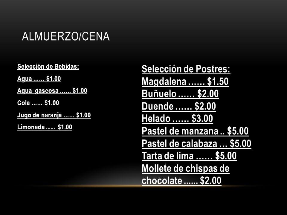 ALMUERZO/CENA Selección de Bebidas: Agua …… $1.00 Agua gaseosa …… $1.00 Cola …… $1.00 Jugo de naranja …… $1.00 Limonada...... $1.00 Selección de Postr