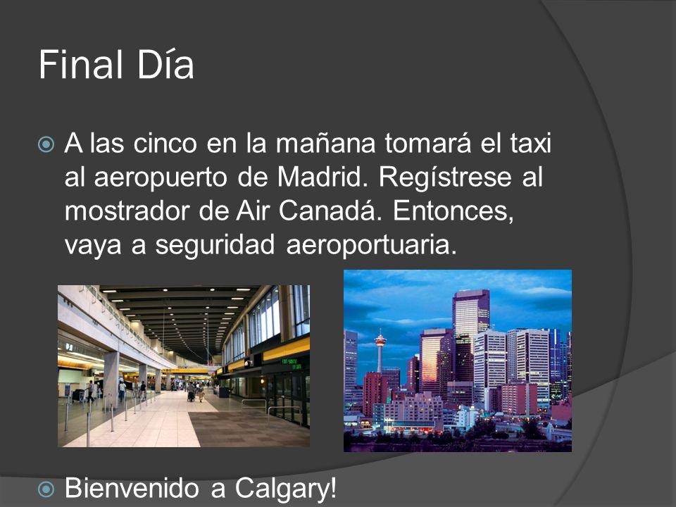 Final Día A las cinco en la mañana tomará el taxi al aeropuerto de Madrid. Regístrese al mostrador de Air Canadá. Entonces, vaya a seguridad aeroportu