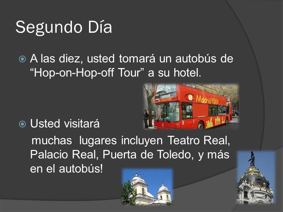 Segundo Día A las diez, usted tomará un autobús de Hop-on-Hop-off Tour a su hotel. Usted visitará muchas lugares incluyen Teatro Real, Palacio Real, P