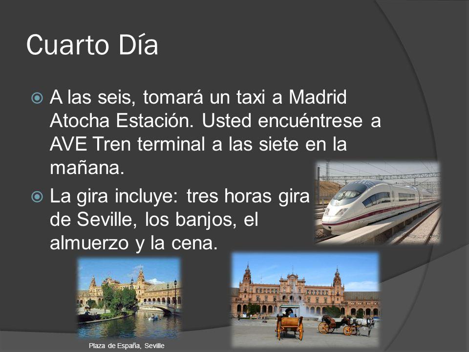 Cuarto Día A las seis, tomará un taxi a Madrid Atocha Estación. Usted encuéntrese a AVE Tren terminal a las siete en la mañana. La gira incluye: tres