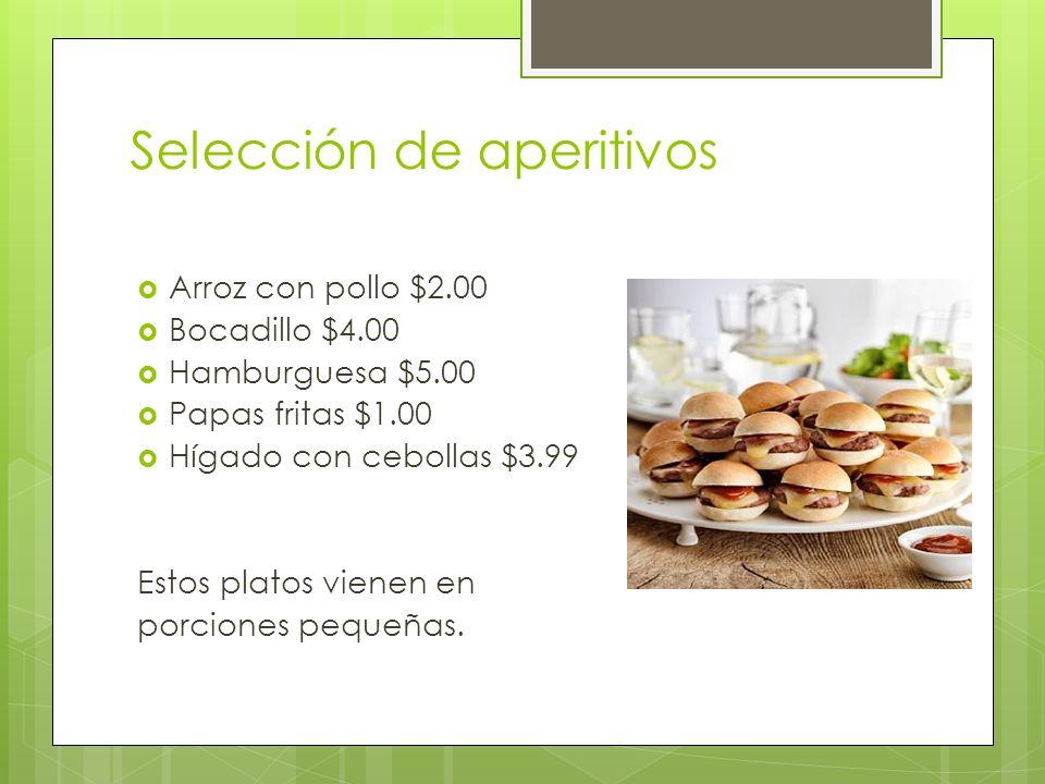 Selección de aperitivos Arroz con pollo $2.00 Bocadillo $4.00 Hamburguesa $5.00 Papas fritas $1.00 Hígado con cebollas $3.99 Estos platos vienen en po