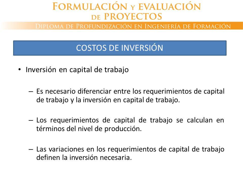 Inversión en capital de trabajo – Es necesario diferenciar entre los requerimientos de capital de trabajo y la inversión en capital de trabajo. – Los