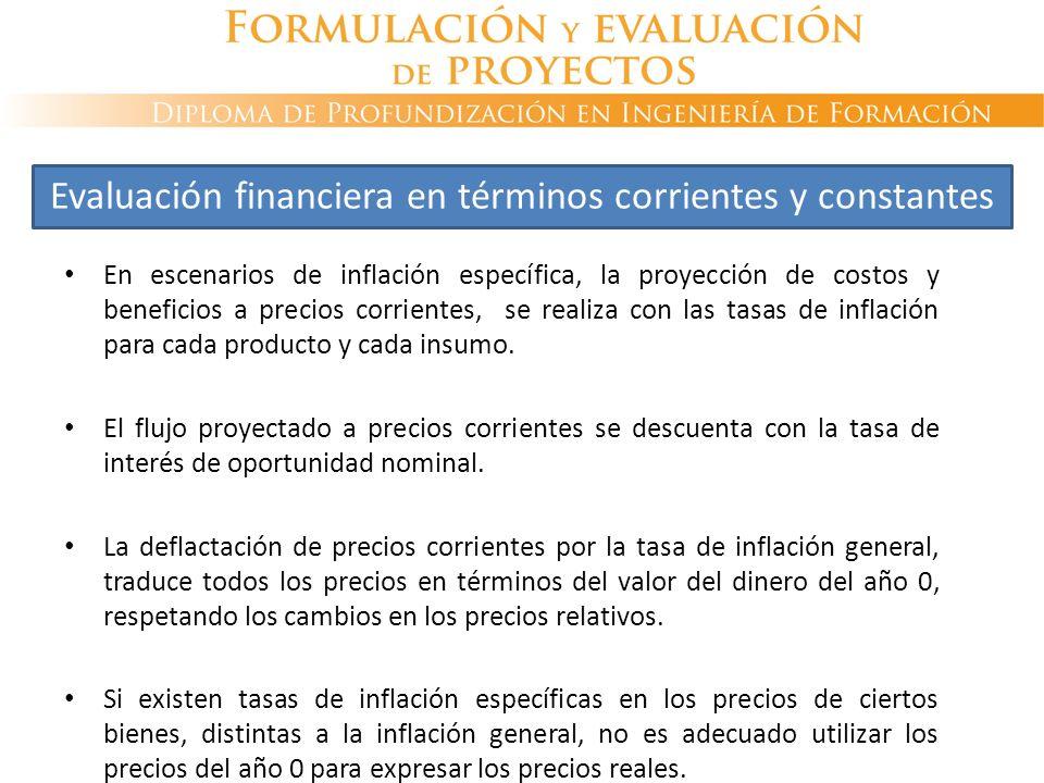 En escenarios de inflación específica, la proyección de costos y beneficios a precios corrientes, se realiza con las tasas de inflación para cada prod